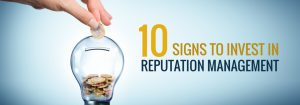 10 signs to invest in Reputation Management