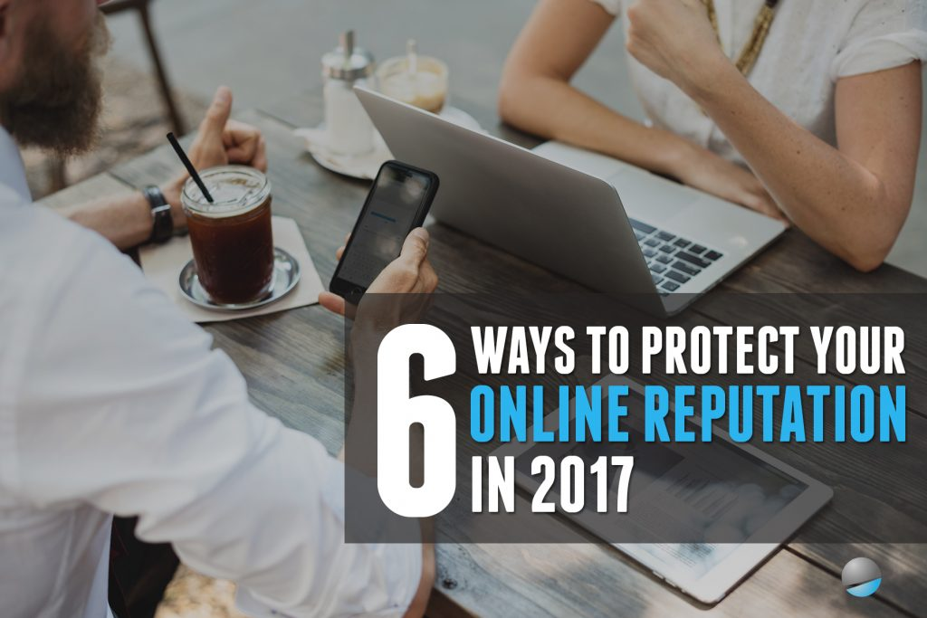 6 ways to protect your online reputation