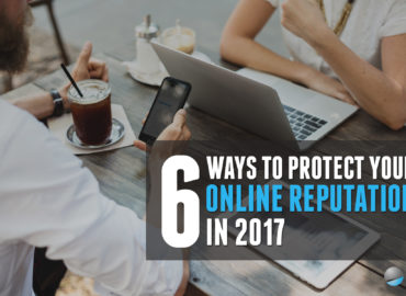 6 Ways To Protect Your Online Reputation In 2017