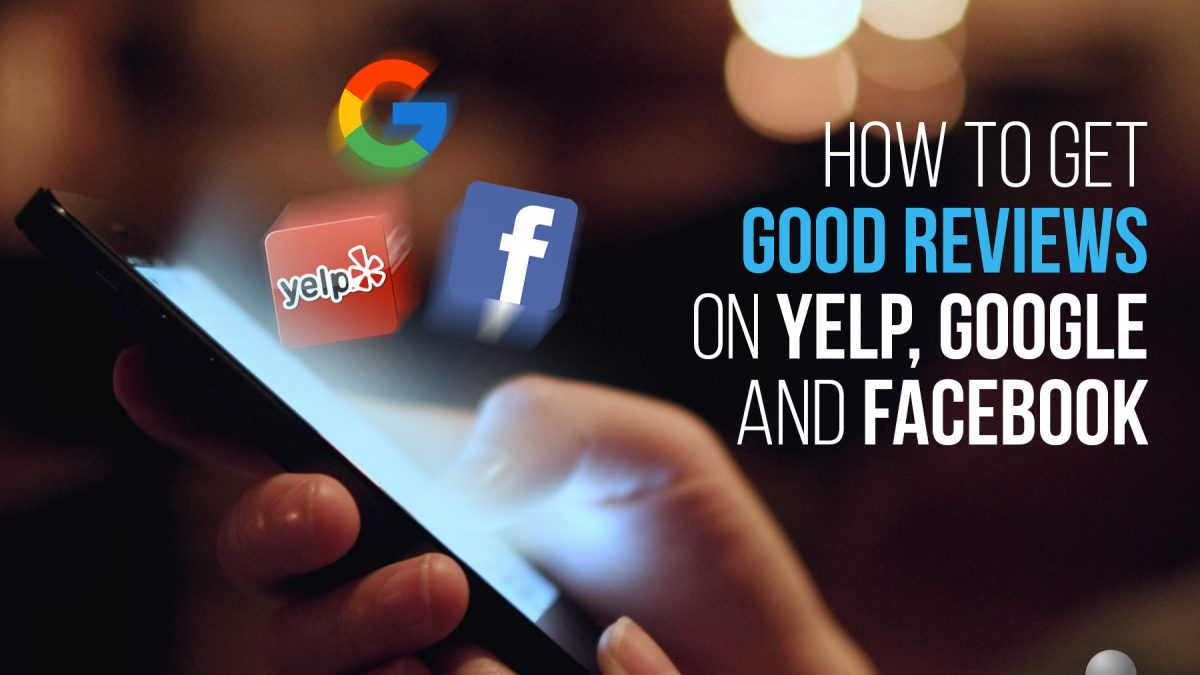 How to get good reviews on Yelp, Google and Facebook