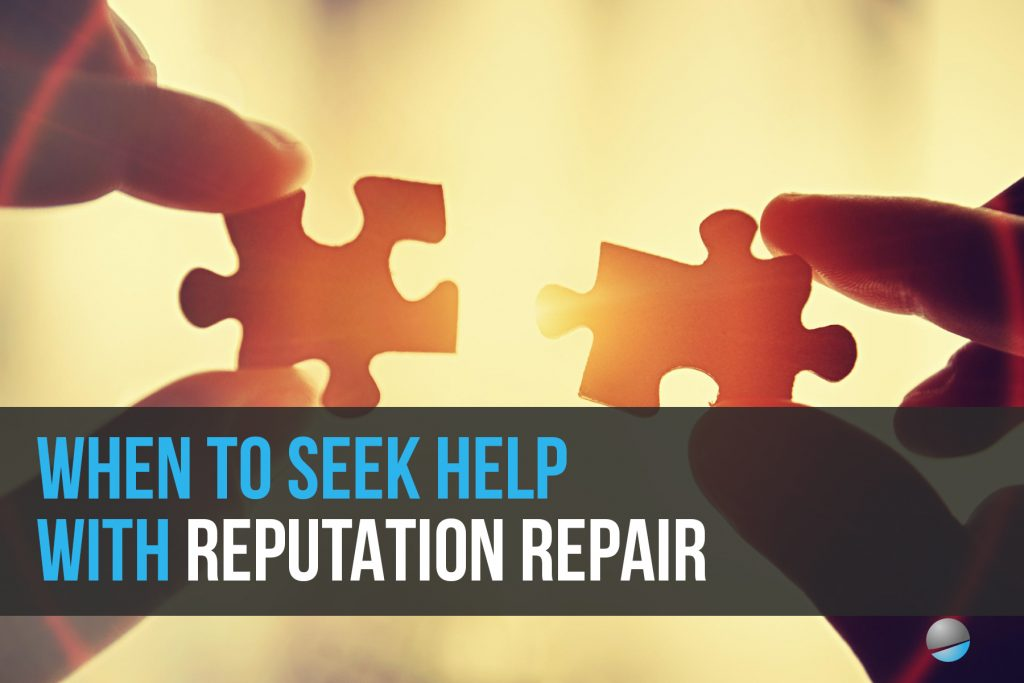 When to Seek Help with Reputation Repair