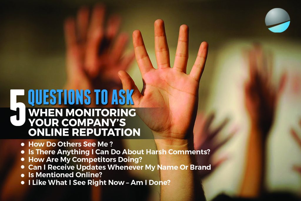 5 Questions To Ask When Monitoring Your Company's Online Reputation
