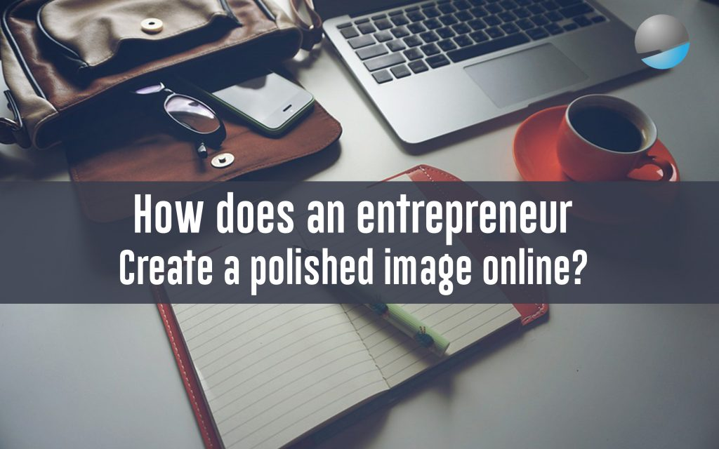 How does an entrepreneur create a polished image online