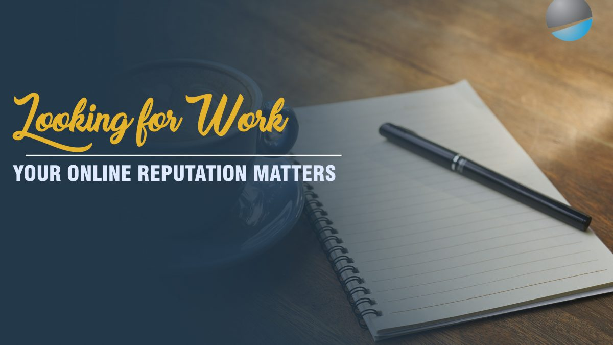 Looking for Work? Your Online Reputation Matters