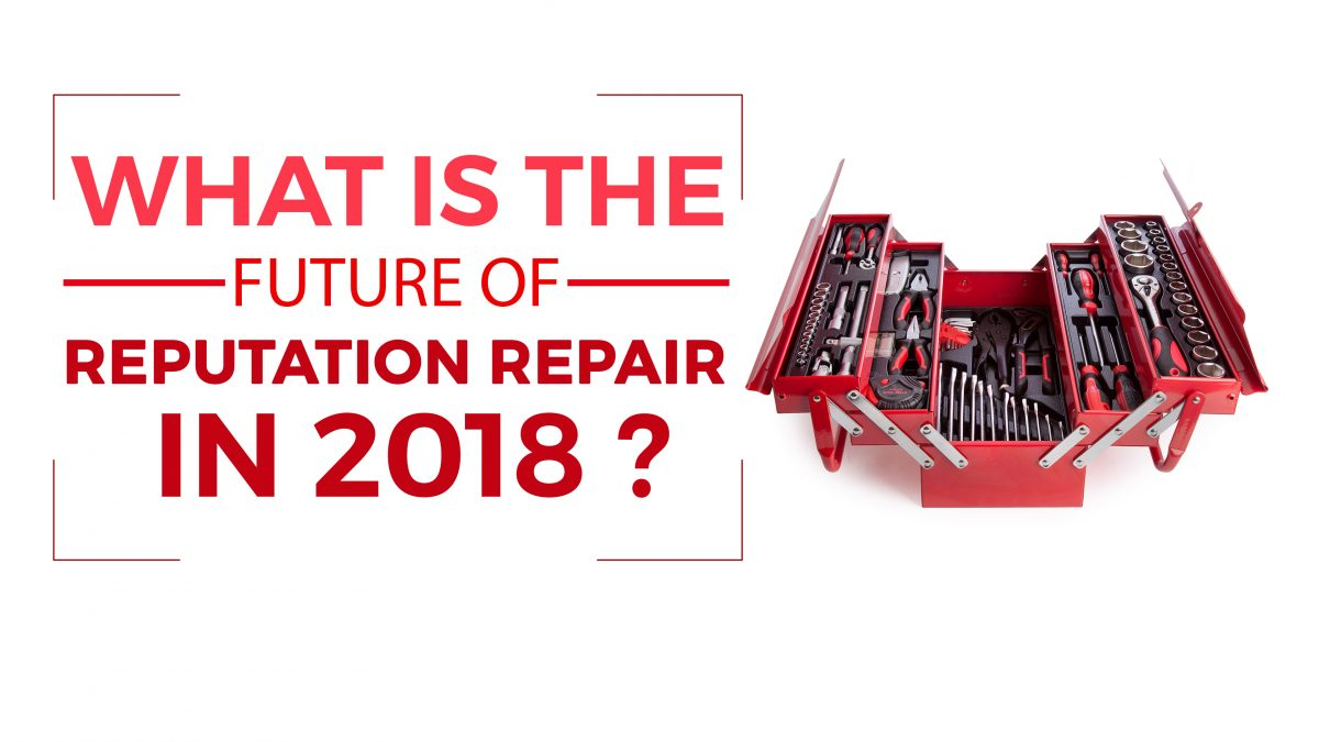What Is the Future of Reputation Repair in 2018?