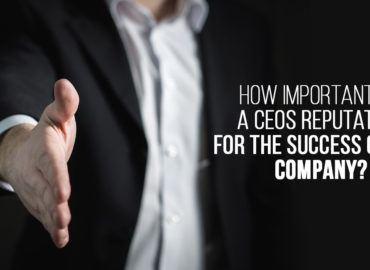 Hоw important is a CEO'ѕ reputation fоr the ѕuссеѕѕ of a company?