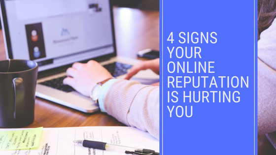 4 Signs Your Online Reputation Is Hurting You