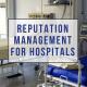 Reputation Management for Hospitals
