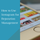 You can enjoy many benefits from social media if you know how to use Instagram for reputation management.
