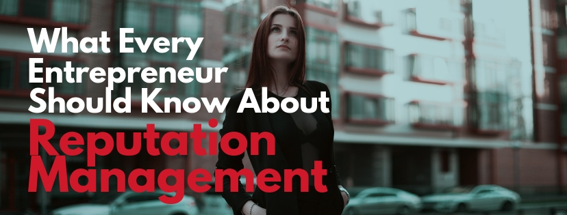 What Every Entrepreneur Should Know About Reputation Management