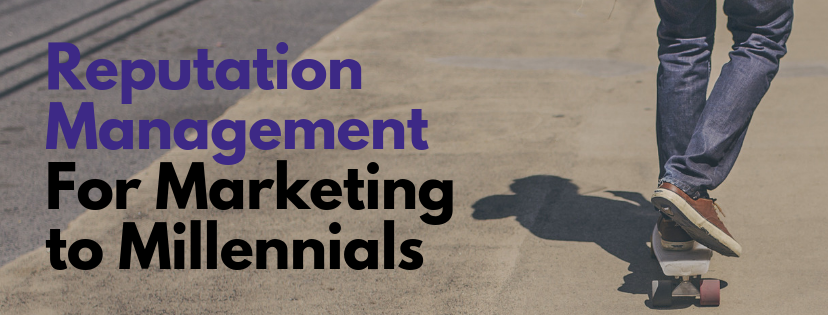 Reputation Management for Marketing to Millennials