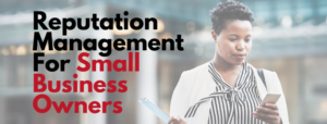 Reputation Management for Small Business Owners